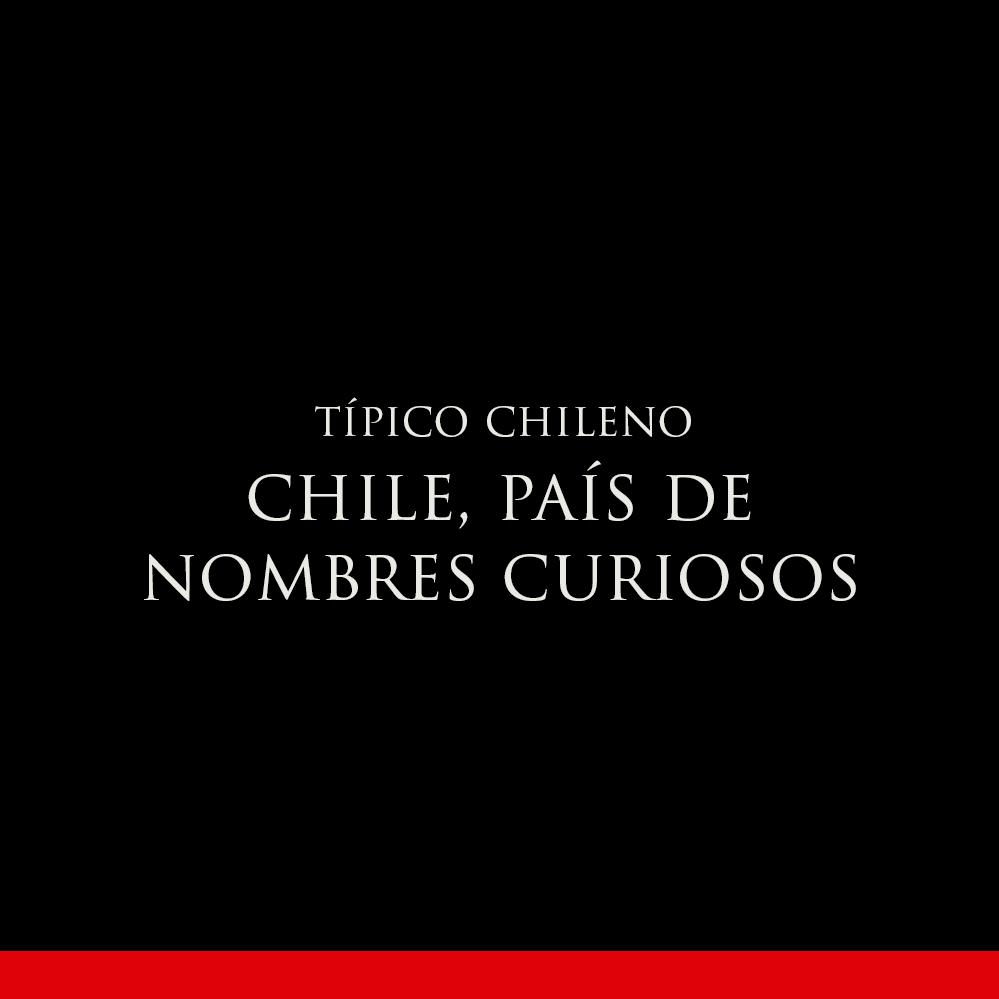 Chile, país de nombres curiosos