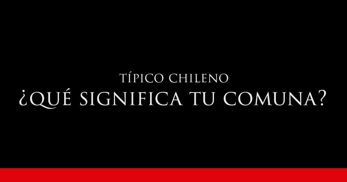 Gato Típico Chileno ¿QUÉ SIGNIFICA SU COMUNA?